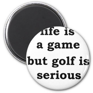 life is a gmae but golf is serious 2 inch round magnet