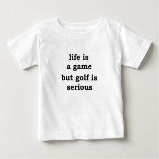 life is a gmae but golf is serious baby T-Shirt