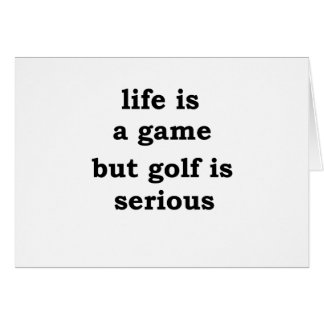 life is a gmae but golf is serious card