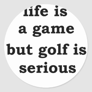 life is a gmae but golf is serious classic round sticker