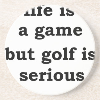 life is a gmae but golf is serious coaster