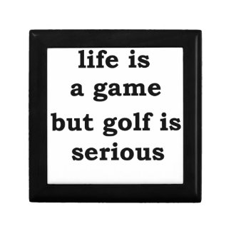 life is a gmae but golf is serious keepsake boxes