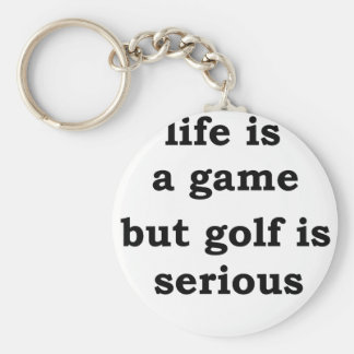 life is a gmae but golf is serious keychain