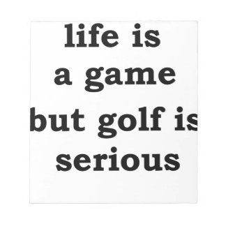 life is a gmae but golf is serious notepad