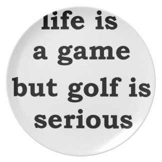 life is a gmae but golf is serious plate