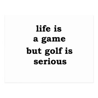 life is a gmae but golf is serious postcard