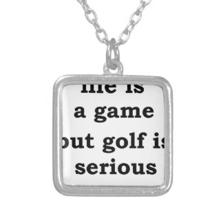 life is a gmae but golf is serious silver plated necklace