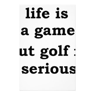 life is a gmae but golf is serious stationery