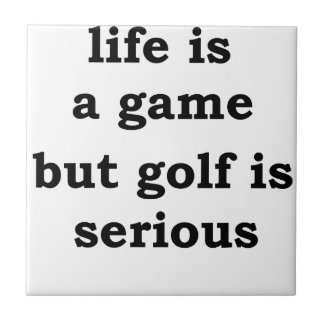 life is a gmae but golf is serious tile