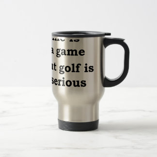 life is a gmae but golf is serious travel mug