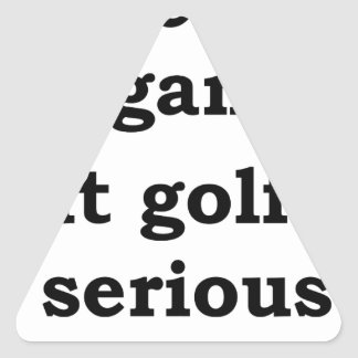 life is a gmae but golf is serious triangle sticker
