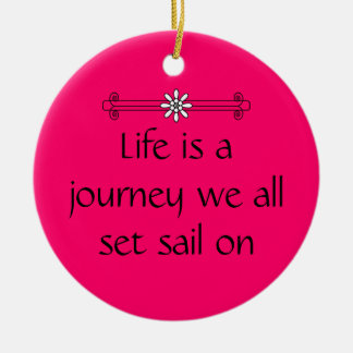 Life is a journey ceramic ornament