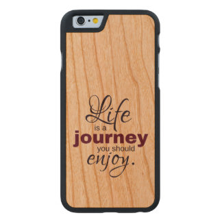 Life is a Journey You Should Enjoy Carved® Cherry iPhone 6 Slim Case