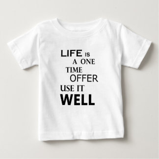 life  is a one time offer baby T-Shirt