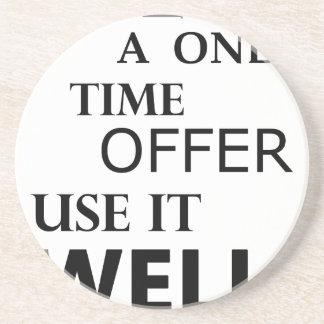 life  is a one time offer coaster