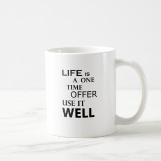 life  is a one time offer coffee mug