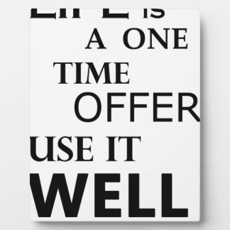 life  is a one time offer plaque