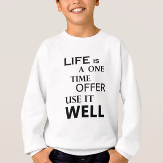 life  is a one time offer sweatshirt