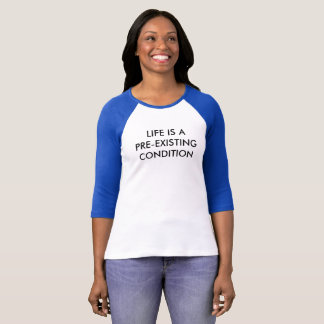 LIFE IS A PRE-EXISTING CONDITION WOMEN'S JERSEY T-Shirt