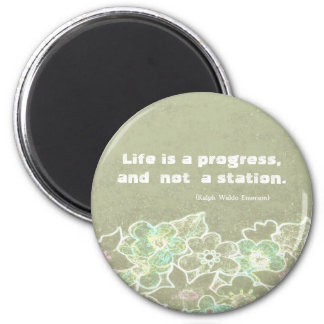 Life is a progress, and not a station. R W Emerson Magnet