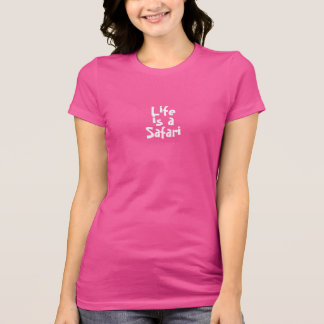 Life is a Safari Women's Pink T T-Shirt