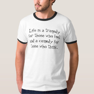 Life is a tragedy for those who feel and a come... T-Shirt