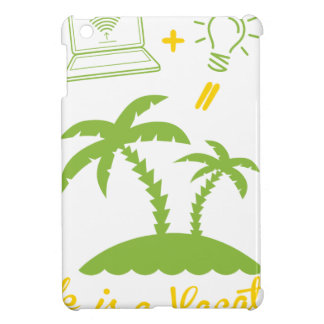 Life is a Vacation iPad Mini Cases