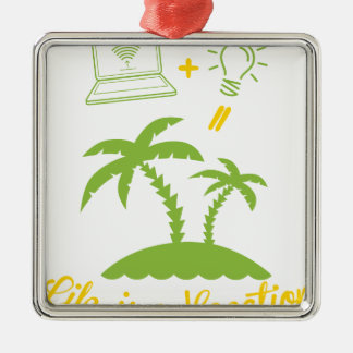 Life is a Vacation Metal Ornament
