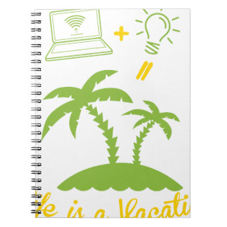 Life is a Vacation Notebooks