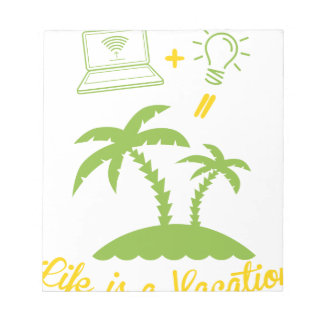 Life is a Vacation Notepad
