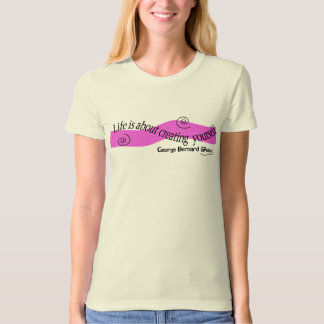 Life is about creating yourself T-Shirt