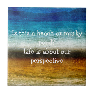 Life Is About Our Perspective Ceramic Tiles