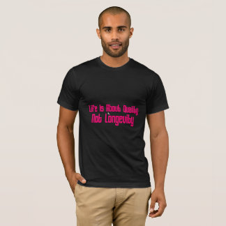 Life Is About Quality Not Longevity Men's Tshirt