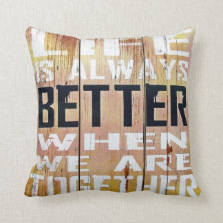 Life is always better when we are together throw pillow