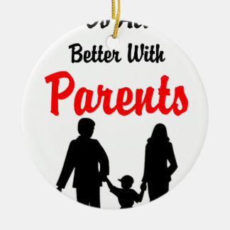 Life Is Always Better With Parents Ceramic Ornament