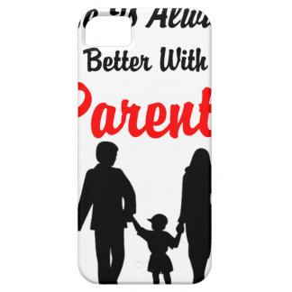 Life Is Always Better With Parents iPhone 5 Cover