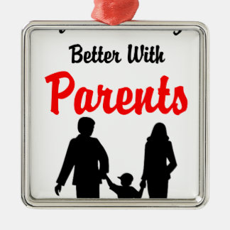 Life Is Always Better With Parents Metal Ornament