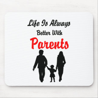 Life Is Always Better With Parents Mouse Pad