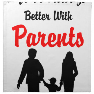 Life Is Always Better With Parents Napkin