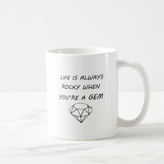 life is always rocky when you're a gem coffee mug