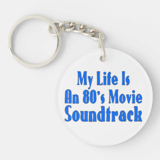 Life Is An 80's Movie Soundtrack Acrylic Key Chains