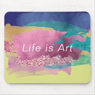 Life is Art Metallic Paint Brush Strokes Pattern Mouse Pad