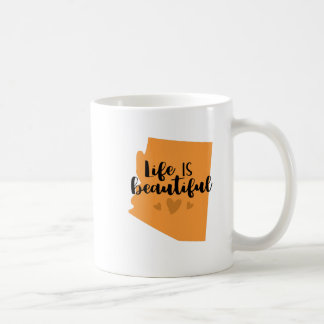 Life is beautiful Arizona Coffee Mug