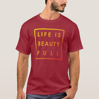 Life is Beauty Full 02 T-Shirt