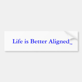 LIfe is Better Aligned bumper sticker