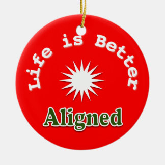 LIfe is Better Aligned ornament