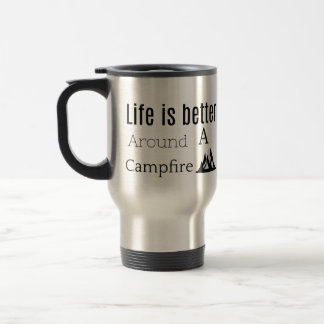 life is better around the campfire stainless steel travel mug