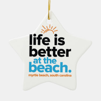 Life Is Better at the Beach. Ceramic Star Ornament
