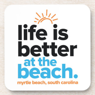 Life Is Better at the Beach. Coaster