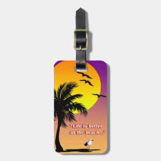 """""""Life is better at the beach"""" luggage tag. Luggage Tag"""
